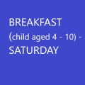 Conference Breakfast (Child age 4-10) - SATURDAY