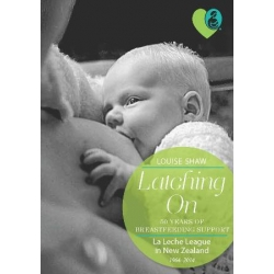 Latching On: 50 Years of Breastfeeding Support - La Leche League in New Zealand 1964-2014