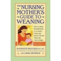 The Nursing Mother's Guide to Weaning